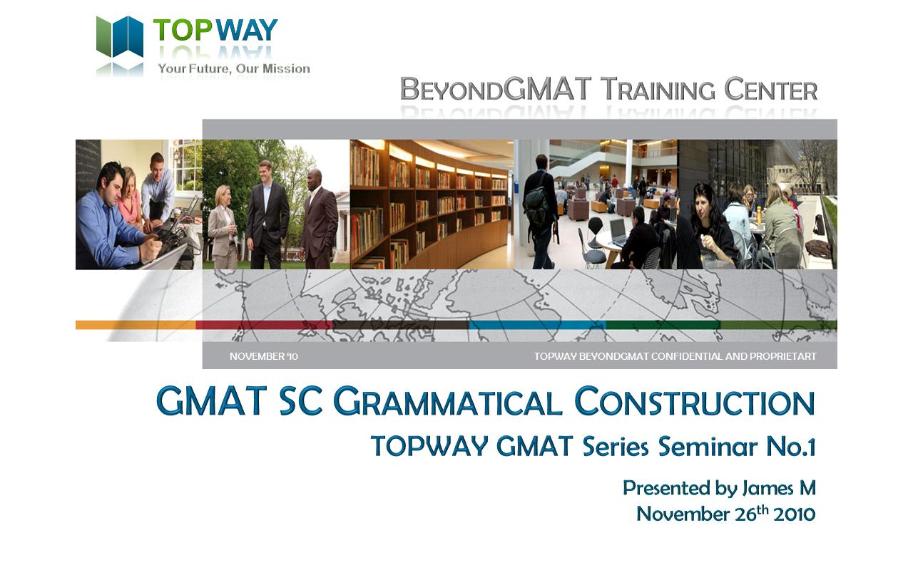 GMAT SEMINAR 1 SC GRAMMATICAL CONSTRUCTION 11262010